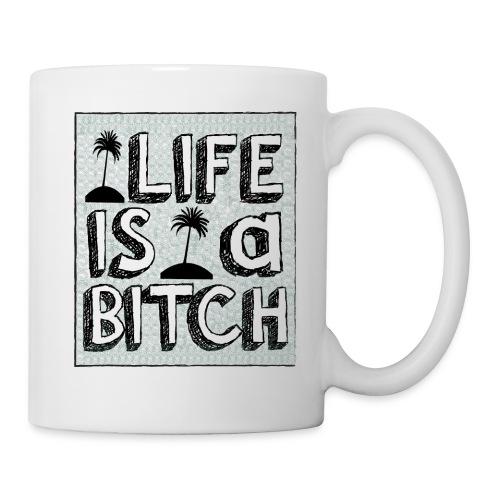 Life is a Bitch - Mug blanc