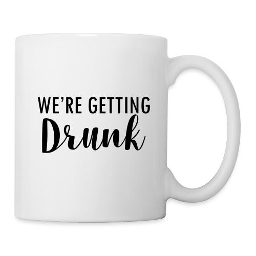 We`re getting drunk - Tasse