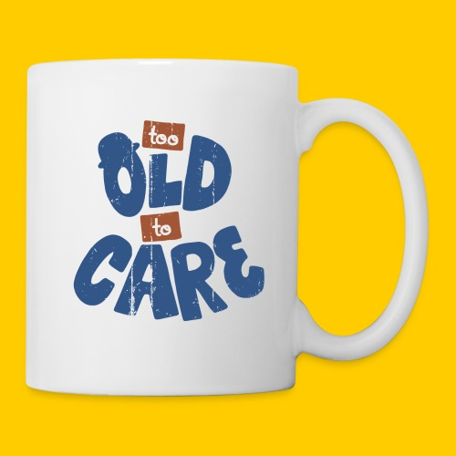 Too old to care - Mugg