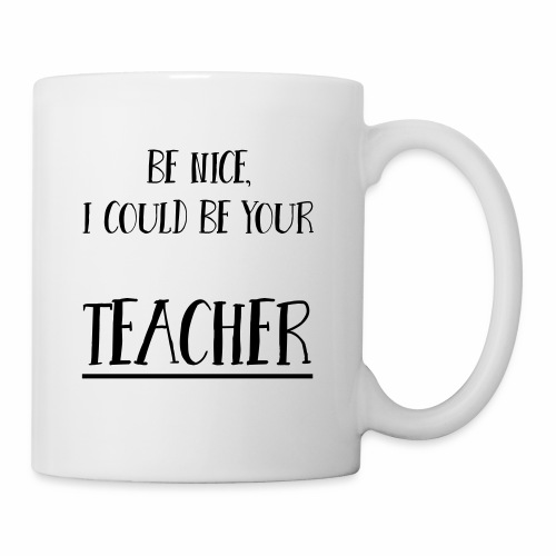 Be nice, I could be your teacher - Tasse
