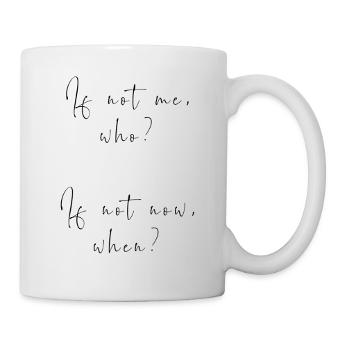 If not me, who? If not now, when? - Tazza