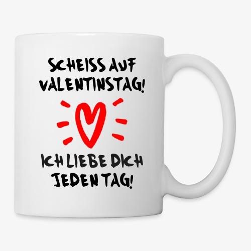 Scheiss auf Valentinstag Ich liebe dich jeden Tag - Tasse