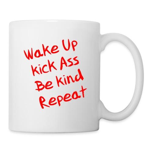 Wake Up, Kick Ass, Be Kind, Repeat! - Tasse