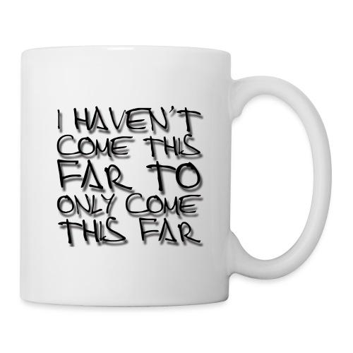 IHaventComeThisFar png - Mug
