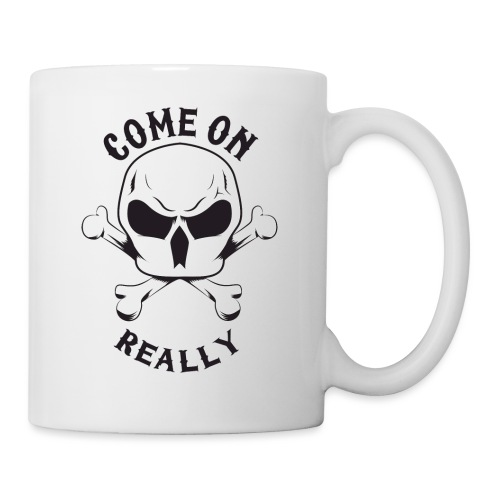 Come On Really Shirt - Mug