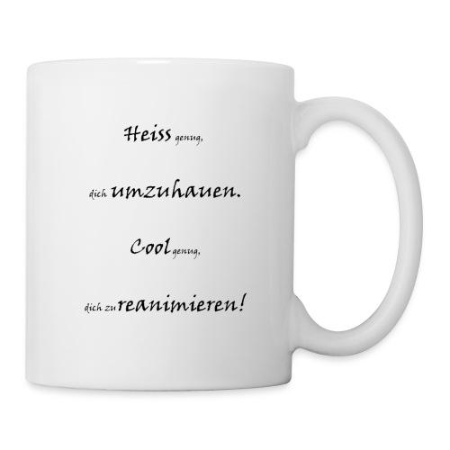 heiss genug, dich umzuhauen - Tasse