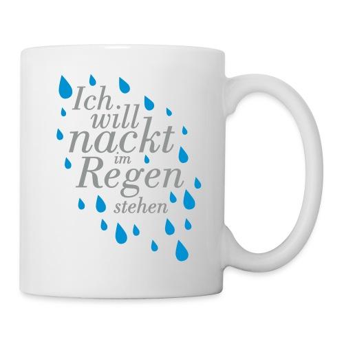 Ich will nackt im Regen stehen - Tasse