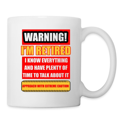 I'm retired but know everything - Mug