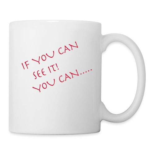 If You Can See It! You Can...... - Mug