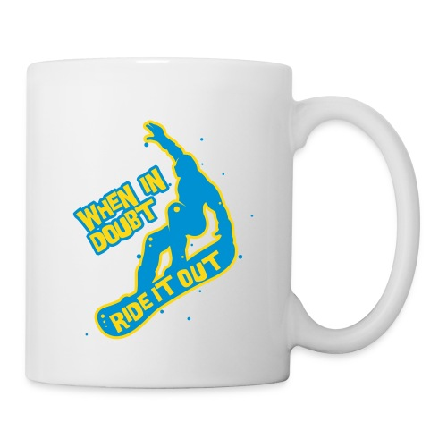 When in doubt ride it out - Snowboarder - Tasse
