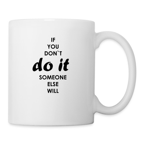 if you dont do it someone else will - Mug