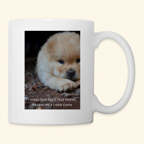 Chow Chow - I asked God for a true friend - Tasse