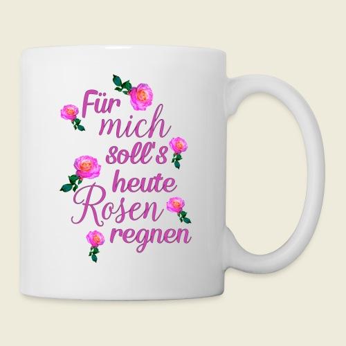 Für mich soll's heute Rosen regnen - Tasse