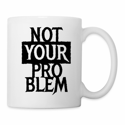 NOT YOUR PROBLEM - Coole Statement Geschenk Ideen - Tasse