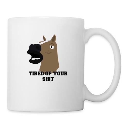 TIRED OF YOUR SH!T - Mug
