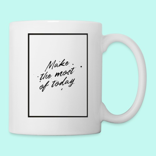 Make the most of today - Tasse