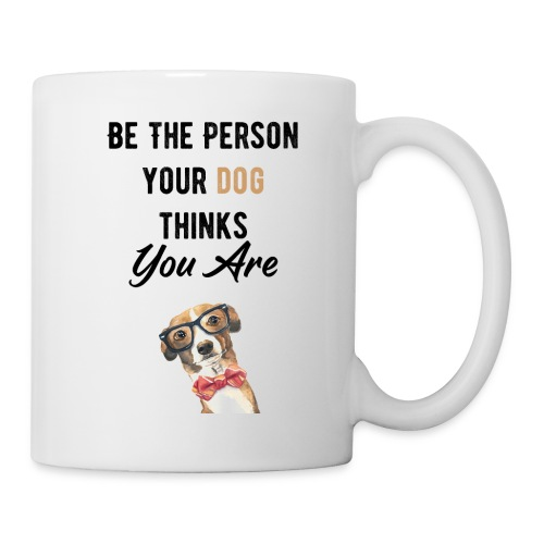 Be The Person Your Dog Thinks You Are - Mug blanc