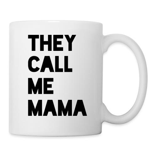THEY CALL ME MAMA - Tasse