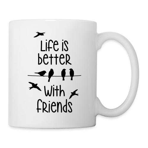 life is better with friends Vögel twittern Freunde - Mug