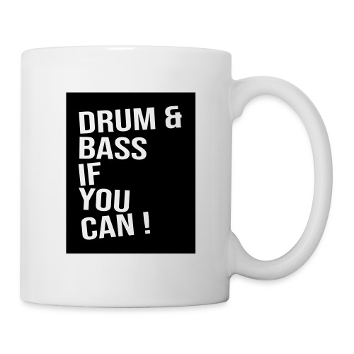 DRUM & BASS if you can! - Tasse