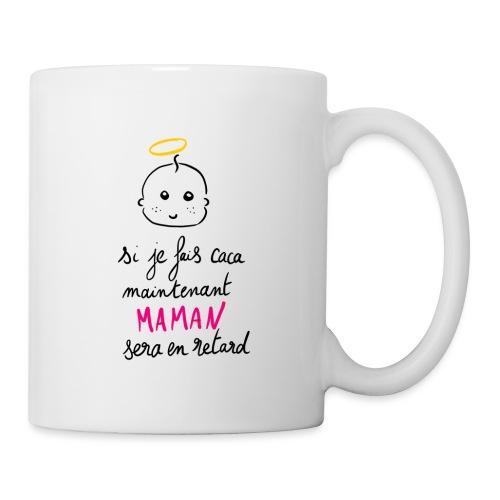 Si je fais caca maintenant Maman sera en retard - Mug blanc