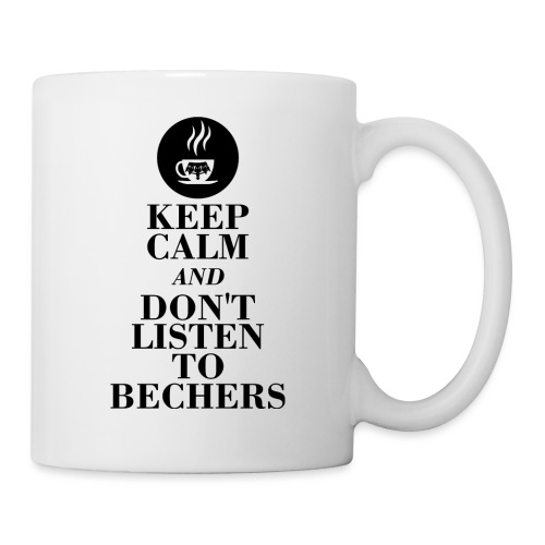 Keep Calm and don't listen to Bechers - Tasse