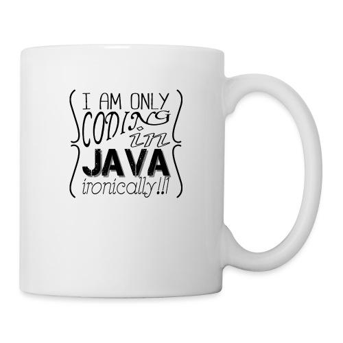 I am only coding in Java ironically!!1 - Mug