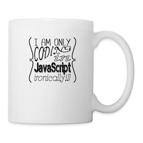 I am only coding in JavaScript ironically!!1 - Mug