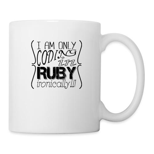 I am only coding in Ruby ironically!!1 - Mug