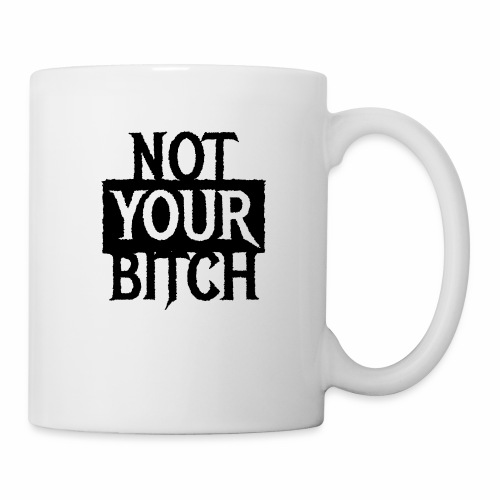 NOT YOUR BITCH - Coole Statement Geschenk Ideen - Tasse