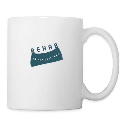 Rehab is for quitters - Mug