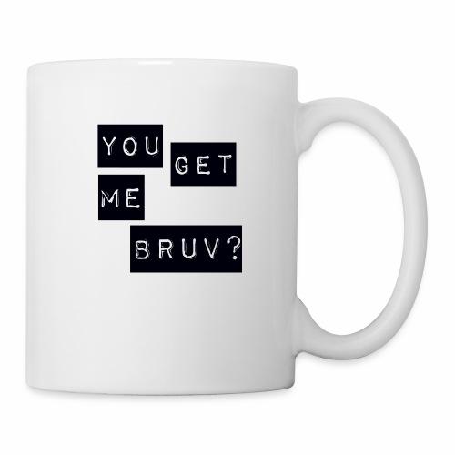 You get me bruv - Mug