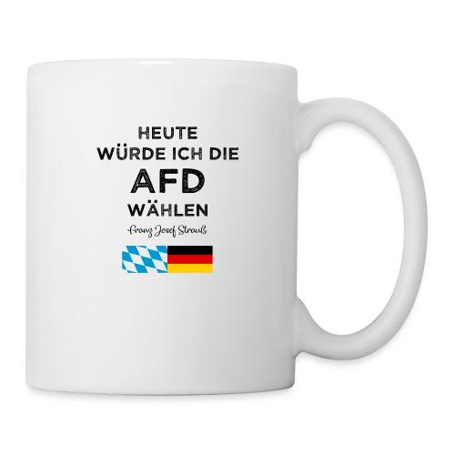 Heute würde ich die AfD wählen. Franz Josef Strauß - Tasse
