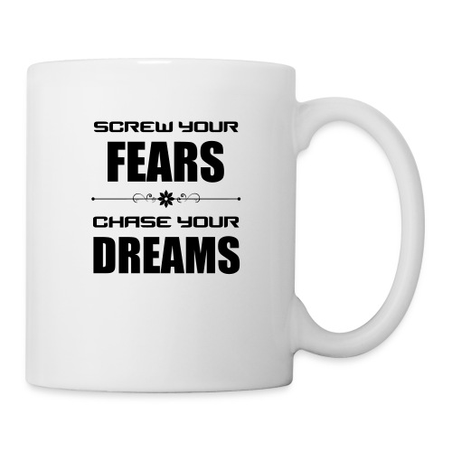 Screw your Fears - Chase your Dreams - Tasse