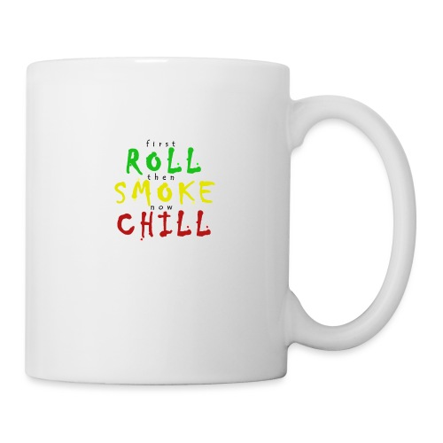 first ROLL then SMOKE now CHILL - Tasse