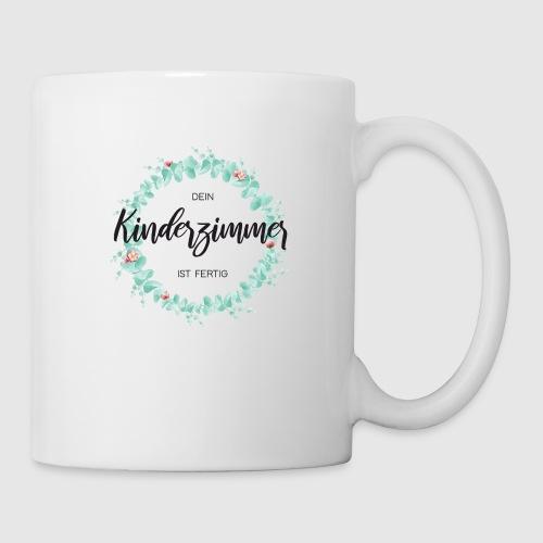 Dein KInderzimmer ist fertig - Tasse