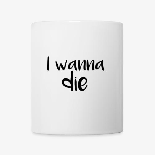 I wanna die - Mug