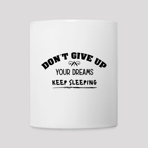DON´T GIVE UP YOUR DREAMS - KEEP SLEEPING - Tasse