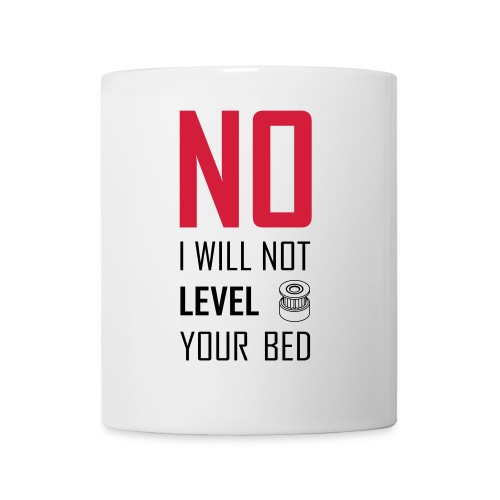 No I will not level your bed (vertical) - Mug