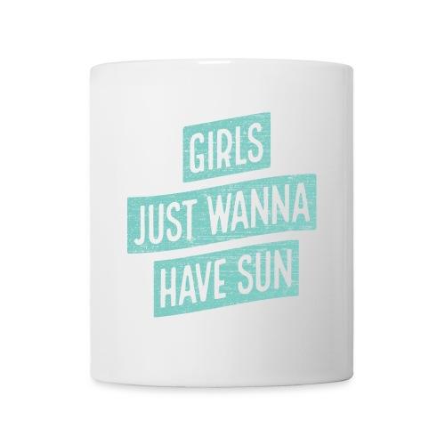 Girls just wanna have sun – Geschenkidee für Sie - Tasse
