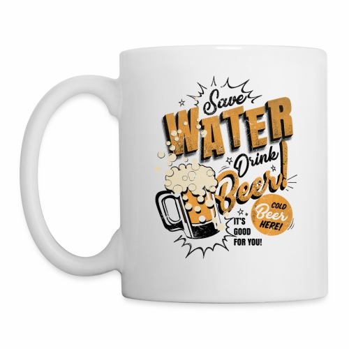 Save Water Drink Beer Trinke Wasser statt Bier - Mug