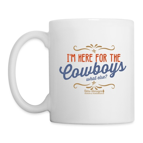 I'm here for the cowboy - Tasse