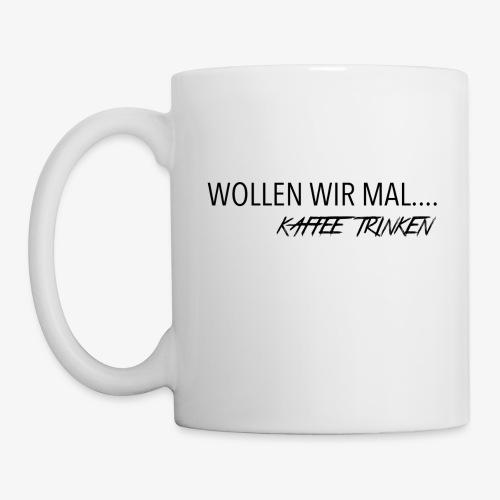 Wollen wir mal Kaffee trinken - Tasse