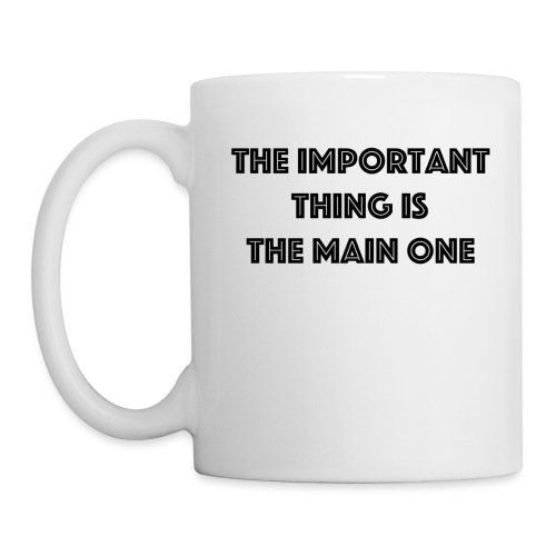 the important thing is the main one - Mug blanc