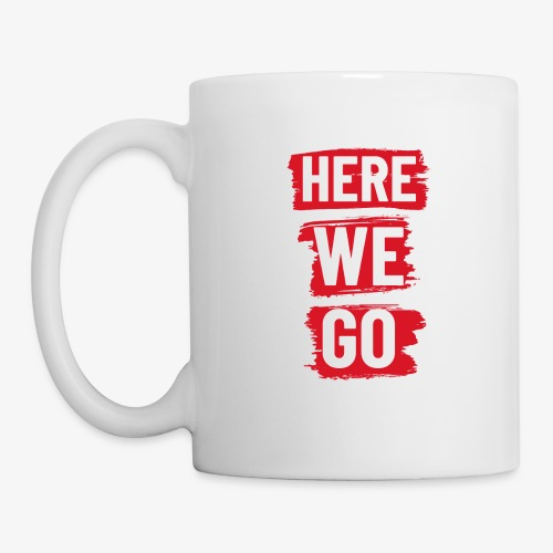 HERE WE GO - Mug