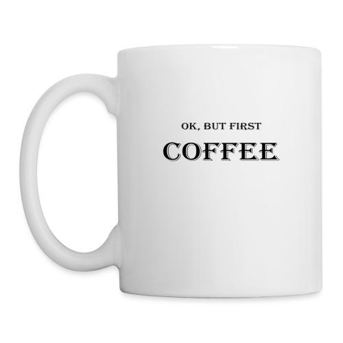 Ok, but first coffee Design - Tasse