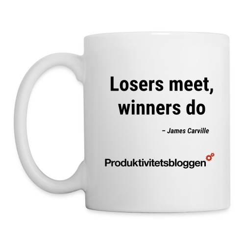 Losers meet, winners do - Mugg