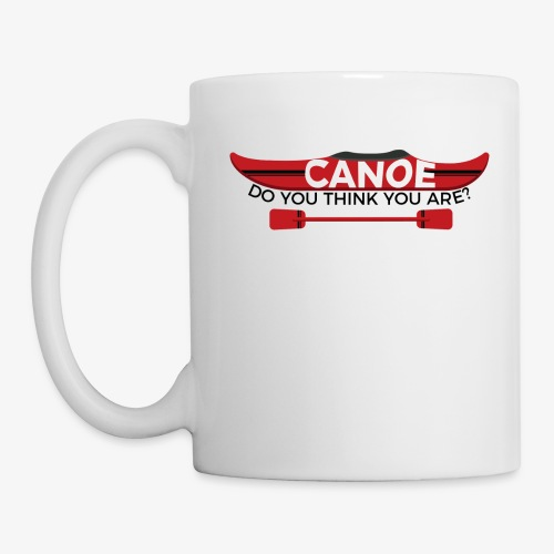 Canoe Do You Think You Are? - Mug
