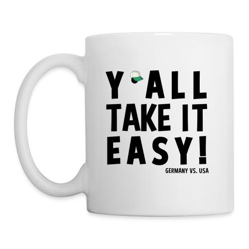 yall take it easy - Tasse
