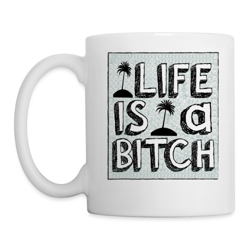 Life is a Bitch - Mug blanc